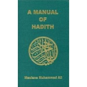 A Manual of Hadith by Maulana Muhammad Ali