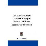 Life And Military Career Of Major-General William Tecumseh Sherman by P. C. Headley