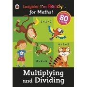 Multiplying and Dividing: Ladybird I'm Ready for Maths Sticker Workbook by Ladybird