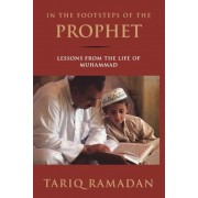 In the Footsteps of the Prophet: Lessons from the Life of Muhammad, Paperback