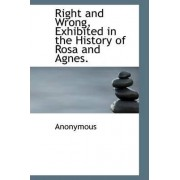 Right and Wrong, Exhibited in the History of Rosa and Agnes. by Anonymous
