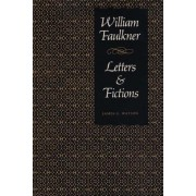 William Faulkner, Letters and Fictions by James G. Watson