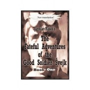 The Fateful Adventures of the Good Soldier Svejk During the World War: Bk. 1 by Jaroslav Hasek