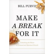 Make a Break for It: Unleashing the Power of Personal and Spiritual Growth by Bill J. Purvis
