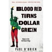 Blood Red Turns Dollar Green by Professor Paul O'Brien