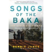 Songs of the Baka and Other Discoveries: Travels After Age 65