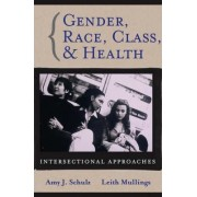 Gender, Race, Class and Health by Amy J. Schulz