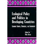 Ecological Policy and Politics in Developing Countries by Uday Desai