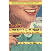 Tasting Food, Tasting Freedom by Sidney Mintz