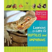 Learning to Care for Reptiles and Amphibians by Felicia Lowenstein Niven