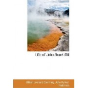 Life of John Stuart Mill by William Leonard Courtney