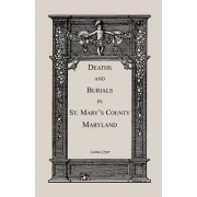 Deaths and Burials in St. Mary's County, Maryland by Leona A Cryer