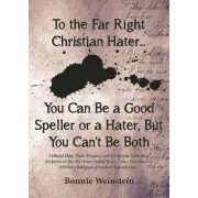 To the Far Right Christian Hater...You Can be a Good Speller or a Hater, but You Can't be Both by Bonnie Weinstein
