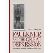 Faulkner and the Great Depression by Ted Atkinson