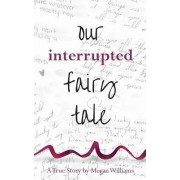Our Interrupted Fairy Tale by Megan Williams