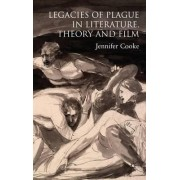 Legacies of Plague in Literature, Theory and Film by Jennifer Cooke