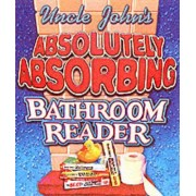Uncle John's Absolutely Absorbing Bathroom Reader by Bathroom Readers Institute