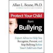 Protect Your Child from Bullying by Allan L. Beane