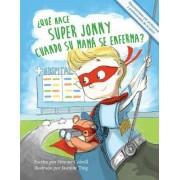 Que Hace Super Jonny Cuando Su Mama Se Enferma?: Un Cuento Para Dar Animo. Recomendado Por Profesores y Profesionales de La Salud.