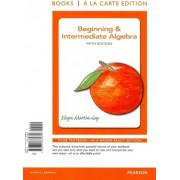 Beginning & Intermediate Algebra W/ MyMathLab Student Access Kit by Elayn Martin-Gay