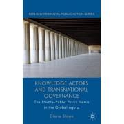 Knowledge Actors and Transnational Governance: The Private-Public Policy Nexus in the Global Agora