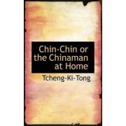 Chin-Chin or the Chinaman at Home by Tcheng-Ki-Tong
