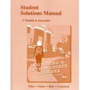 Student Solutions Manual for Beginning & Intermediate Algebra by John Tobey