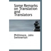 Some Remarks on Translation and Translators by Phillimore John Swinnerton