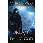 The Dreams of a Dying God by Aaron Pogue