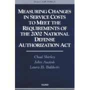 Measuring Changes in Service Costs to Meet the Requirements of the 2002 National Defense Authorization Act 2004: MR-1821-AF by Chad Shirley