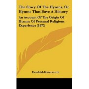 The Story of the Hymns, or Hymns That Have a History by Hezekiah Butterworth