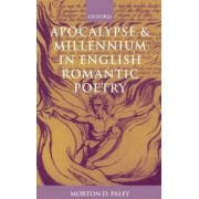 Apocalypse and Millennium in English Romantic Poetry by Morton D. Paley