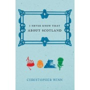I Never Knew That About Scotland by Christopher Winn