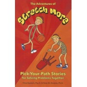 The Adventures of Stretch More: Pick-Your-Path Stories for Solving Problems Together, Paperback