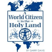 A World Citizen in the Holy Land by Garry Davis