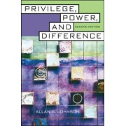 Privilege, Power and Difference by Allan G. Johnson
