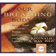 Your Breathing Body: Advanced Breath Practices for Physical, Emotional, and Spiritual Fulfillment v. 2 by Reginald A. Ray