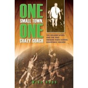 One Small Town, One Crazy Coach by Mike Roos