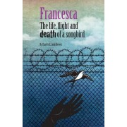 Francesca: The Life, Flight and Death of a Songbird