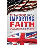 Importing Faith: The Effect of American 'Word of Faith' Culture on Contemporary English Evangelical Revivalism