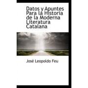 Datos y Apuntes Para La Historia de La Moderna Literatura Catalana by Jos Leopoldo Feu