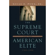 The Supreme Court and the American Elite, 1789-2008 by Lucas A. Powe