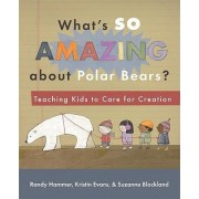 What's So Amazing about Polar Bears? by Randy Hammer