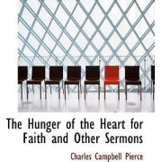 The Hunger of the Heart for Faith and Other Sermons by Charles Campbell Pierce