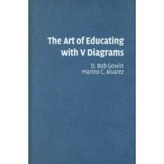 The Art of Educating with V Diagrams by D. Bob Gowin
