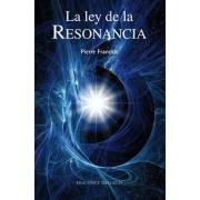 La ley de la resonancia / Law of Resonance by Pierre Franckh