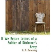 If We Return Letters of a Soldier of Kitchener's Army by G B Manwaring