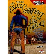 Was There Really a Gunfight at the O.K. Corral? by Ann Kerns
