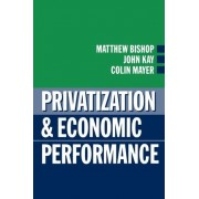 Privatization and Economic Performance by Matthew Bishop