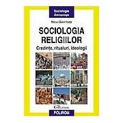 Sociologia religiilor. Credinte ritualuri ideologii